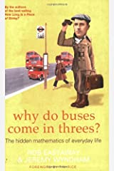 Why Do Buses Come in Threes?: The Hidden Maths of Everyday Life: The Hidden Mathematics of Everyday Life Paperback