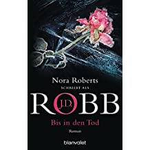 Bis in den Tod: Roman (Eve Dallas, Band 4)