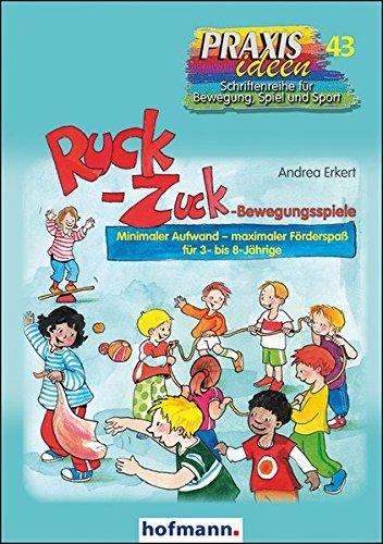 Ruck-Zuck-Bewegungsspiele: Minimaler Aufwand – maximaler Förderspaß für 3- bis 8-jährige (Praxisideen - Schriftenreihe für Bewegung, Spiel und Sport, Band 43)
