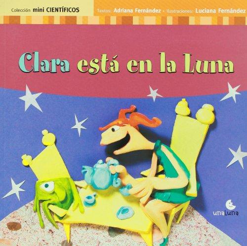 Clara esta en la Luna/Clara Is On The Moon (Coleccion Mini Cientificos) por Adriana Fernandez