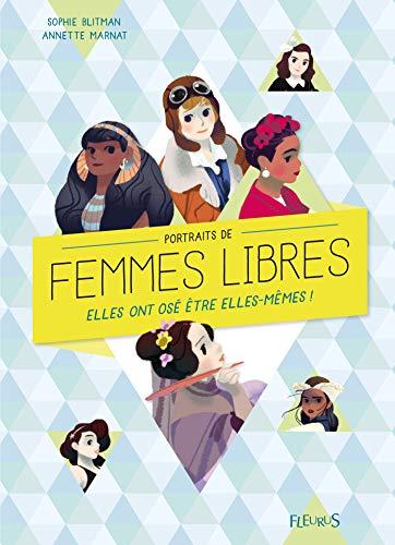 Portraits de femmes libres - Elles ont osé être elles-mêmes ! par Sophie Blitman