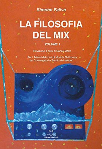 Filosofia del mix: Per i trienni dei corsi di musica elettronica dei conservatori e tecnici (Elettronica)