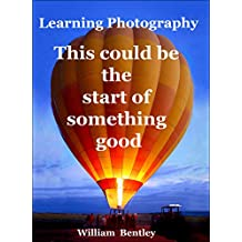 This Could Be The Start Of Something Good: Learning Photography