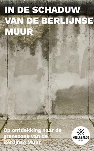 In de schaduw van de Berlijnse Muur: Een wandeling in de grenszone tussen West- en Oost-Berlijn (Ontdek Berlijn) (Dutch Edition)