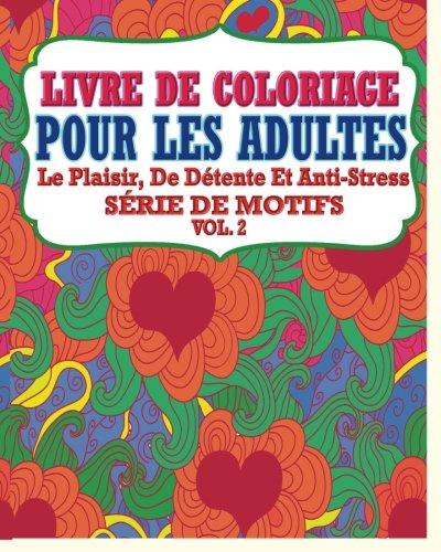 Livre De Coloriage Pour Les Adultes: Le Plaisir, De Détente et Anti-Stress Série de Motifs ( Vol. 2) par Jason Potash