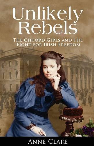 Unlikely Rebels: The Gifford Girls and the Fight for Irish Freedom by Anne Clare (2011-08-08)