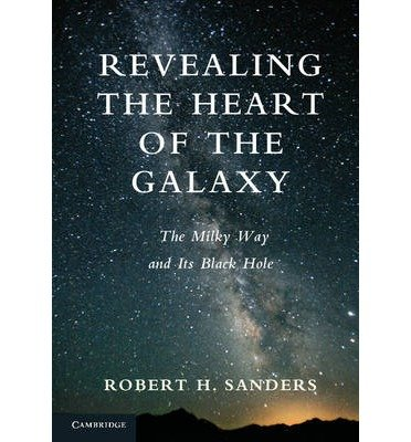 [(Revealing the Heart of the Galaxy: The Milky Way and Its Black Hole)] [ By (author) Robert H. Sanders ] [March, 2014]