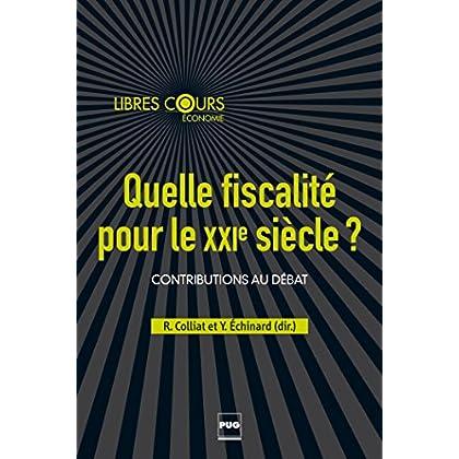 Quelle fiscalité pour le XXIe siècle ?: Contributions au débat (Libres cours)