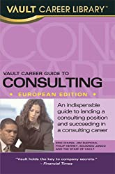 Vault Career Guide to Consulting: European Edition (Vault Career Library)