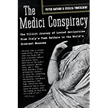 The Medici Conspiracy: The Illicit Journey of Looted Antiquities-- From Italy's Tomb Raiders to the World's Greatest Museum (English Edition)