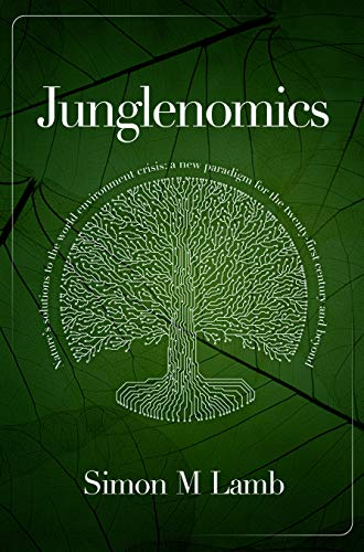 Junglenomics: Nature's Solutions to the World Environment Crisis: a New Paradigm for the 21st Century & Beyond by [M Lamb, simon]