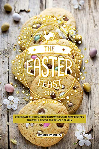 The Easter Feast: Celebrate the Resurrection with Some New Recipes That Will Revive the Whole Family (English Edition) (Jars Bulk Cookie)