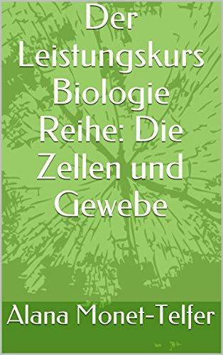 Der Leistungskurs Biologie Reihe: Die Zellen und Gewebe -