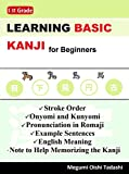 Learning BASIC Kanji  for Beginners (1st Grade): -Stroke Order  -Onyomi and Kunyomi  -Pronunciation in Romaji  -Example Sentences  -English Meaning  -Note to Help Memorizing the Kanji