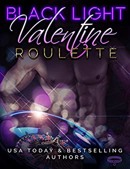 Black Light: Valentine Roulette (Black Light Series Book 3) by [Grant, Livia, Bene, Jennifer, Rose, Renee, Smith, Maren, Cain, Addison, Savino, Lee, Kisker, Sophie, Stone, Measha]