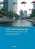 Fokus Medienpädagogik: Aktuelle Forschungs- und Handlungsfelder