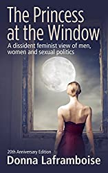 The Princess at the Window: A dissident feminist view of men, women and sexual politics (English Edition)