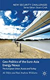Geo-Politics of the Euro-Asia Energy Nexus: The European Union, Russia and Turkey (New Security Challenges)