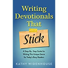 Writing Devotionals That Stick: A Step-By-Step Guide for Writing This Unique Genre for Today's Busy Readers (English Edition)
