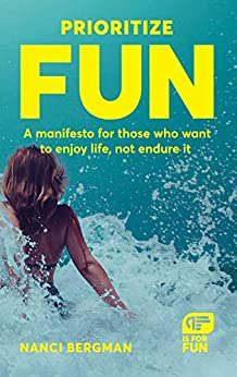 Prioritize Fun: A manifesto for those who want to enjoy life, not endure it (English Edition) de [Bergman, Nanci]