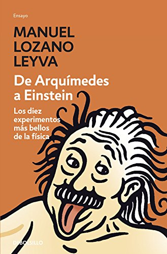 De Arquímedes a Einstein: Los diez experimentos más bellos de la física (ENSAYO-CIENCIA) por Manuel Lozano Leyva