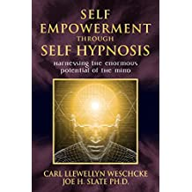 Self-Empowerment through Self-Hypnosis: Harnessing the Enormous Potential of the Mind