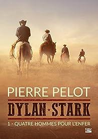 Dylan Stark, tome 1 : Quatre hommes pour l'enfer par Pierre Pelot