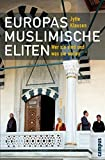 Europas muslimische Eliten: Wer sie sind und was sie wollen