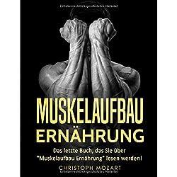 "Muskelaufbau Ernährung: Das letzte Buch, das Sie über ""Muskelaufbau Ernährung"" lesen werden!"