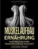 Muskelaufbau Ernährung: Das letzte Buch, das Sie über