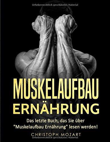 "Muskelaufbau Ernährung: Das letzte Buch, das Sie über \""Muskelaufbau Ernährung\"" lesen werden!"