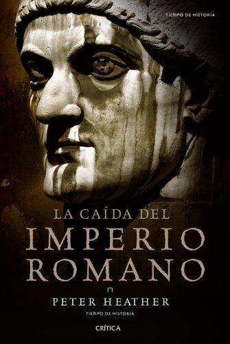 La caída del imperio romano (Tiempo de Historia) por Peter Heather