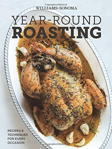 Year-Round Roasting (Williams-Sonoma) by The Editors of Williams-Sonoma (2014) Hardcover