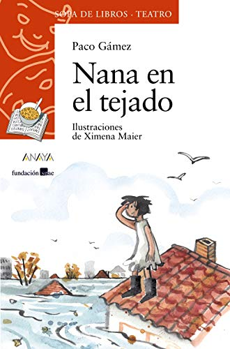 Nana en el tejado (Literatura Infantil (6-11 Años) - Sopa De Libros (Teatro)) por Paco Gámez