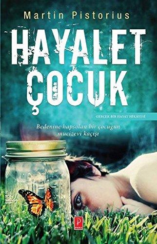 Hayalet Cocuk: Bedenine hapsolan bir cocugun mucizevi kacisi - Gercek bir Hayat Hikayesi: Ghost Boy