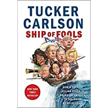 Ship of Fools: How a Selfish Ruling Class Is Bringing America to the Brink of Revolution (English Edition)