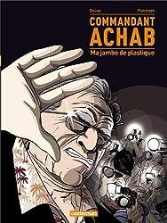 Commandant Achab, Tome 2 : Ma jambe de plastique