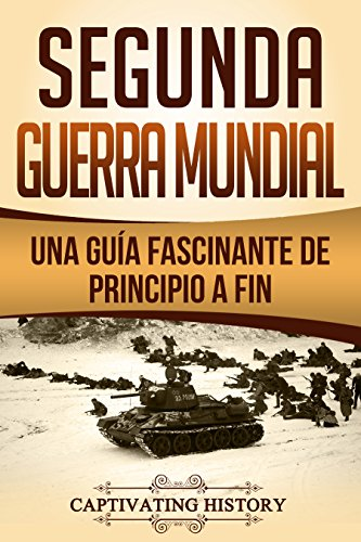 Segunda Guerra Mundial: Una guía fascinante de principio a fin (Libro en Español/World War 2 Spanish Book Version) por Captivating History