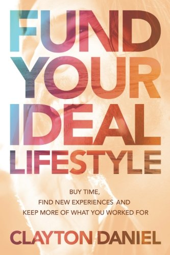 fund-your-ideal-lifestyle-fund-your-ideal-lifestyle-buy-time-find-new-experiences-and-keep-more-of-w