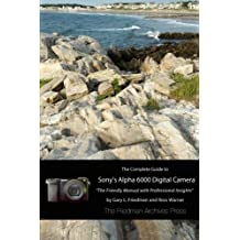 The Complete Guide to Sony's A6000 Camera (B&W edition) by Gary L. Friedman (2014-07-26)