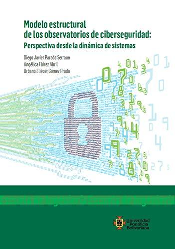 Modelo estructural de los observatorios de ciberseguridad: Perspectiva desde la dinámica de sistemas por Diego Javier Parada Serrano