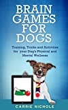 Brain Games for Dogs: Training, Tricks and Activities for your Dog's Physical and Mental wellness(Dog training, Puppy training,Pet training books, Puppy games for dogs, How to train a dog Book 1)