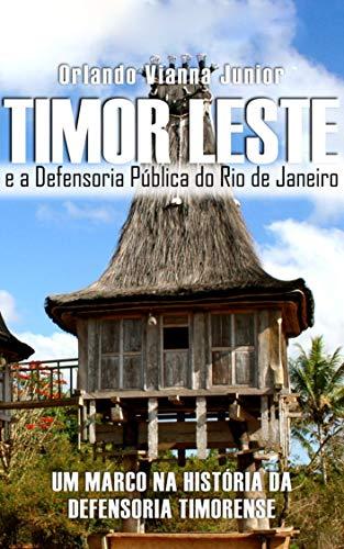 TIMOR LESTE E A DEFENSORIA PÚBLICA DO RIO DE JANEIRO: Um marco na história da defensoria timorense (Portuguese Edition)