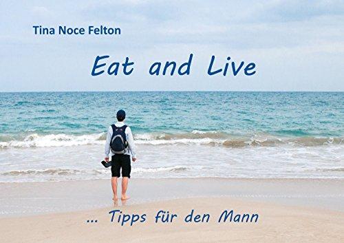Eat and Live ... Tipps für den Mann (German Edition)