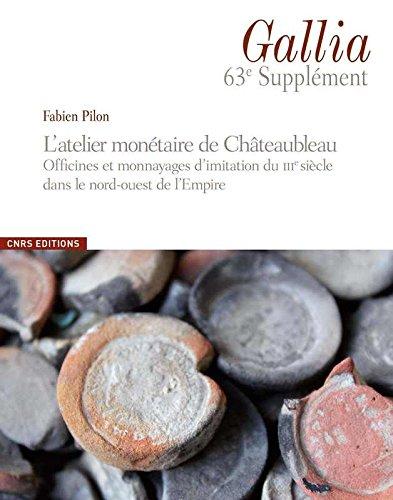 Gallia 63 Supplément - L'atelier monétaire de Châteaubleau (Seine et Marne) et les monnayages de la