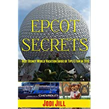Epcot Secrets: Best Disney World Vacation Guide of Tips & Fun in 2015 (English Edition)