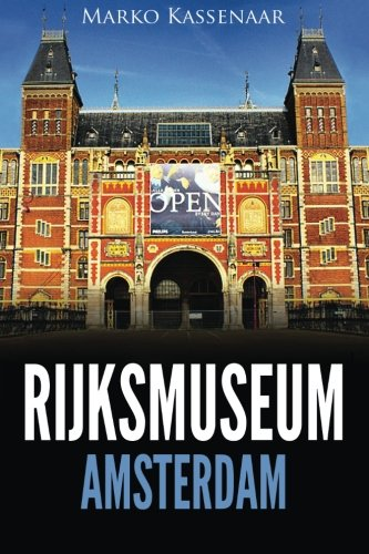 Rijksmuseum Amsterdam : Les chefs-d'oeuvre: De Rembrandt, Vermeer et Frans Hals à Van Gogh par Marko Kassenaar