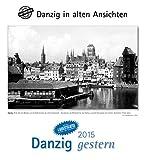 Danzig gestern 2015: Danzig in alten Ansichten, mit 4 Ansichtskarten als Gruß- oder Sammelkarten