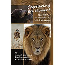 Capturing the Moment: The Art & Science of Photographing Wild Animals (English Edition)