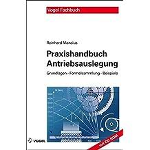 Praxishandbuch Antriebsauslegung: Grundlagen, Formelsammlung, Beispiele